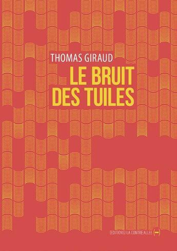 Couverture du livre « Le bruit des tuiles » de Thomas Giraud aux éditions La Contre Allee