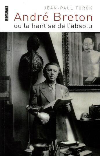 Couverture du livre « André Breton ou la hantise de l'absolu » de Jean-Paul Torok aux éditions L'harmattan