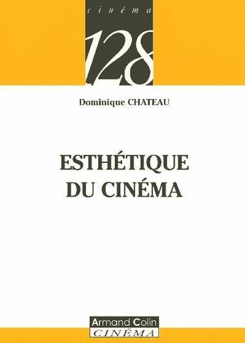 Couverture du livre « Esthétique du cinéma » de Dominique Chateau aux éditions Armand Colin