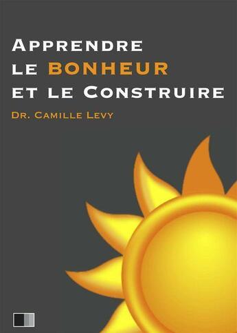 Couverture du livre « Apprendre le Bonheur et le construire » de Camille Levy aux éditions Fv Editions