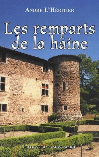 Couverture du livre « Les remparts de la haine » de Andre L'Heritier aux éditions Montmarie