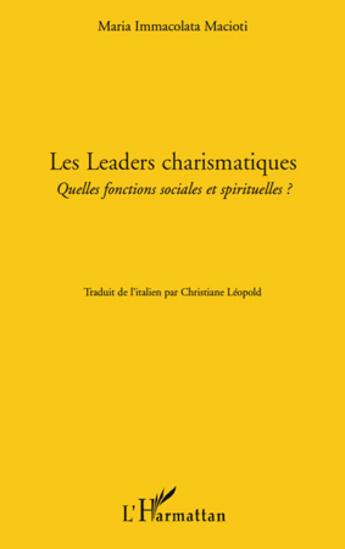 Couverture du livre « Les leaders charismatiques ; quelles focntions sociales et spirituelles ? » de Maria Immacolata Macioti aux éditions L'harmattan