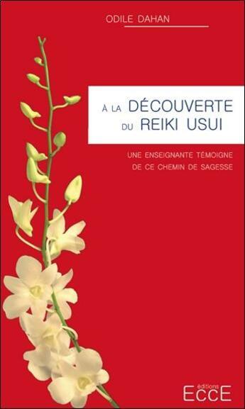 Couverture du livre « À la découverte du Reiki Usui » de Odile Dahan aux éditions Ecce