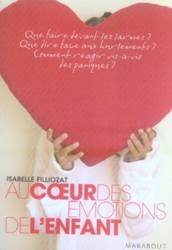 Couverture du livre « Au coeur des émotions de l'enfant » de Isabelle Filliozat aux éditions Marabout