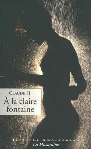 Couverture du livre « À la claire fontaine » de Claude H. aux éditions La Musardine