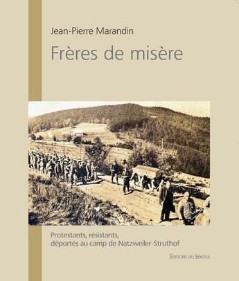 Couverture du livre « Frères de misère ; protestants, résistants, déportés au camp de Netzweiler-Struthof » de Jean-Pierre Marandin aux éditions Sekoya