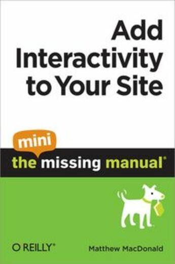 Couverture du livre « Add Interactivity to Your Site: The Mini Missing Manual » de Matthew Macdonald aux éditions O Reilly