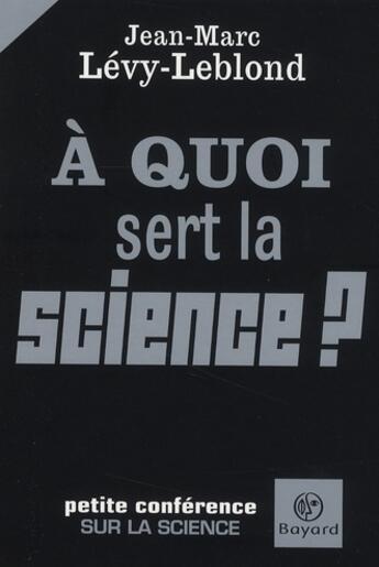 Couverture du livre « À quoi sert la science ? petite conférence sur la science » de Jean-Marc Levy-Leblond aux éditions Bayard