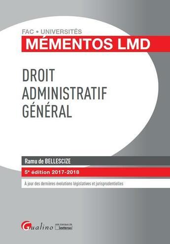 Couverture du livre « Droit administratif général (édition 2017/2018) » de Ramu De Bellescize aux éditions Gualino