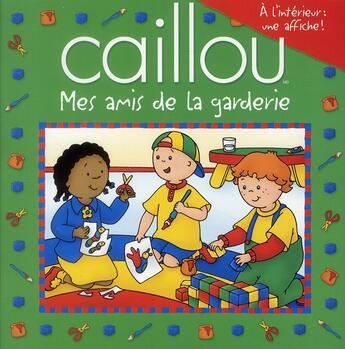 Couverture du livre « Caillou ; mes amis de la garderie » de Eric Sevigny et Sarah-Margaret Johanson aux éditions Chouette