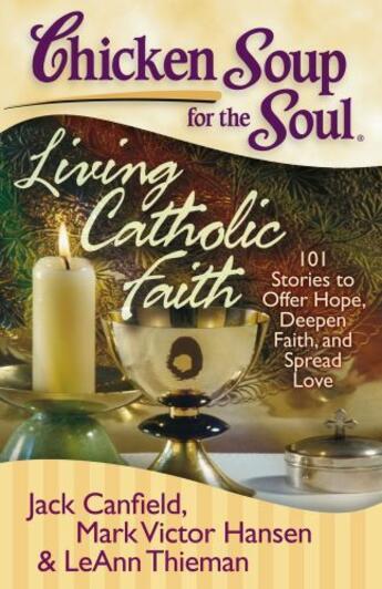 Couverture du livre « Chicken Soup for the Soul: Living Catholic Faith » de Leann Thieman aux éditions Chicken Soup For The Soul