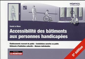 Couverture du livre « Accessibilité des bâtiments aux personnes handicapées » de Carole Le Bloas aux éditions Le Moniteur