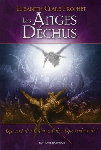 Couverture du livre « Les anges déchus ; qui sont-ils ? où vivent-ils ? que veulent-ils ? » de Elizabeth Clare Prophet aux éditions Exergue