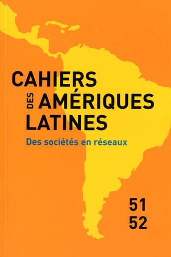 Couverture du livre « CAHIERS DES AMERIQUES LATINES T.51.52 ; des sociétés en réseaux » de Collectif aux éditions Institut Hautes Etudes Amerique Latine