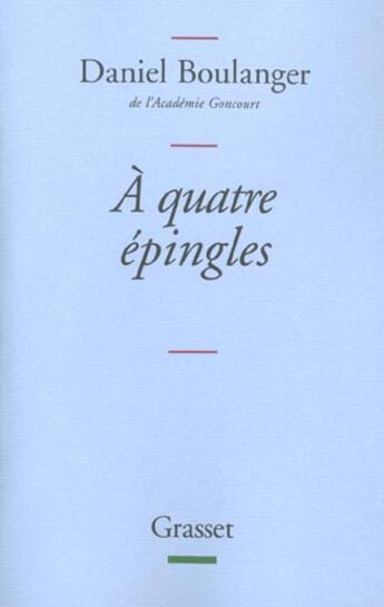 Couverture du livre « A Quatre Epingles » de Daniel Boulanger aux éditions Grasset Et Fasquelle