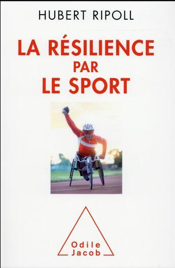 Couverture du livre « La résilience par le sport » de Hubert Ripoll aux éditions Odile Jacob