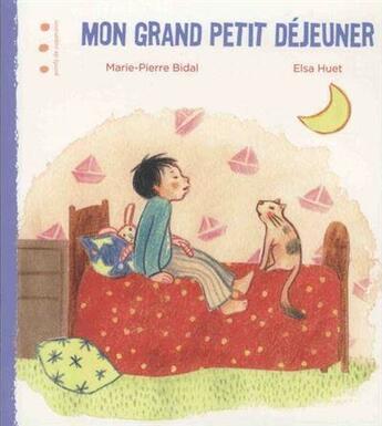Couverture du livre « Mon grand petit déjeuner » de Elsa Huet et Marie-Pierre Bidal aux éditions Points De Suspension