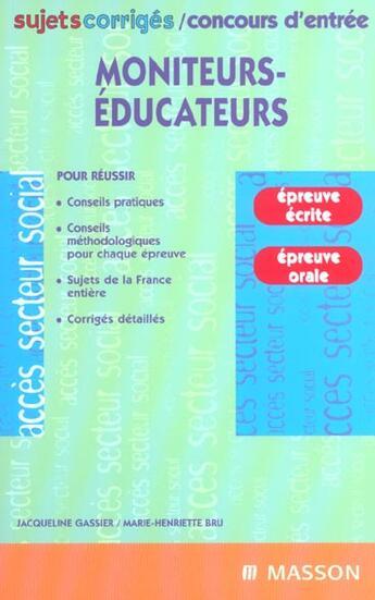 Couverture du livre « Concours D'Entree Moniteurs Educateurs ; Sujets Corriges ; 2e Edition » de Jacqueline Gassier et Maarek Gillequin aux éditions Elsevier-masson