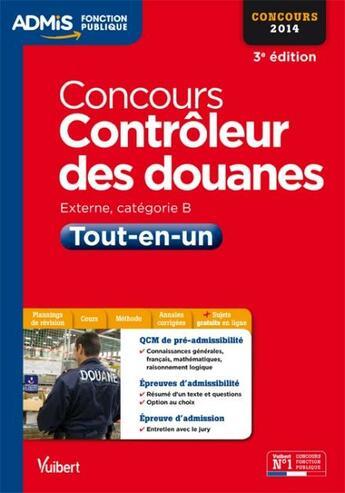 Couverture du livre « Concours contrôleur des douanes ; tout-en-un ; catégorie B ; 2014 (3e édition) » de Collectif aux éditions Vuibert
