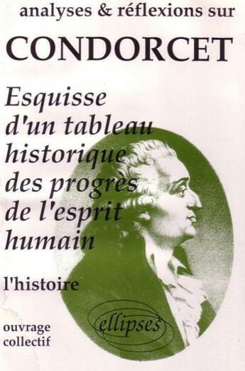 Couverture du livre « Condorcet, esquisse d'un tableau historique des progres de l'esprit humain » de Collectif aux éditions Ellipses