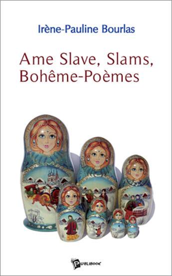 Couverture du livre « âme slave, slams, bohême-poèmes » de Irene P. Bourlas aux éditions Publibook