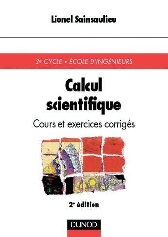 Couverture du livre « Calcul scientifique - 2eme edition - cours et exercices corriges » de Sainsaulieu Lionel aux éditions Dunod