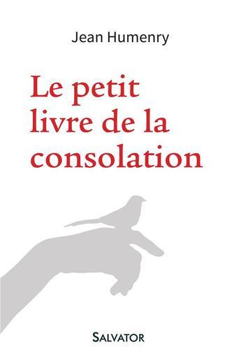 Couverture du livre « Le petit livre de la consolation » de Jean Humenry aux éditions Salvator