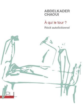 Couverture du livre « À qui le tour ? récit autofictionnel » de Abdelkader Chaoui aux éditions Pu De Lyon