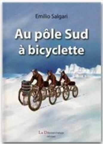 Couverture du livre « Au pôle Sud à bicyclette » de Emilio Salgari aux éditions La Decouvrance