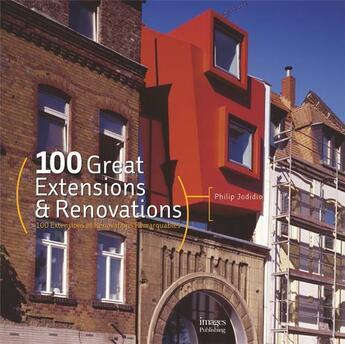 Couverture du livre « 100 extensions et rénovations remarquables ; 100 great extensions and renovations » de Jodidio P aux éditions Images Publis