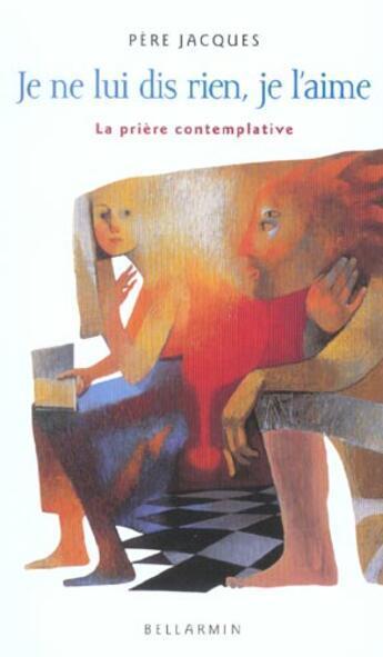Couverture du livre « Je Ne Lui Dis Rien, Je L'Aime » de Pere Jacques aux éditions Bellarmin
