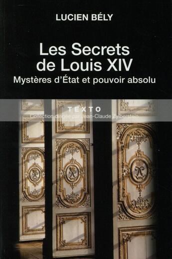 Couverture du livre « Les secrets de Louis XIV ; mystères d'Etat et pouvoir absolu » de Lucien Bely aux éditions Tallandier