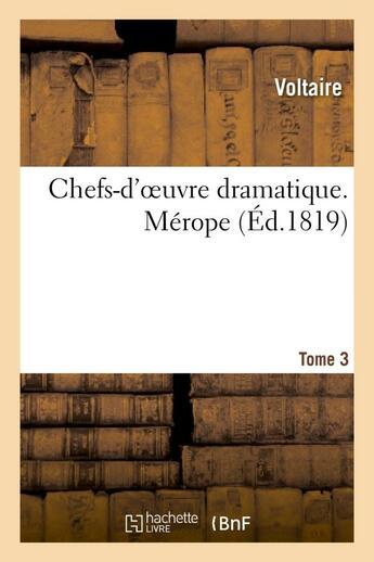 Couverture du livre « Chefs-d'oeuvre dramatique. tome 3. merope » de Voltaire aux éditions Hachette Bnf