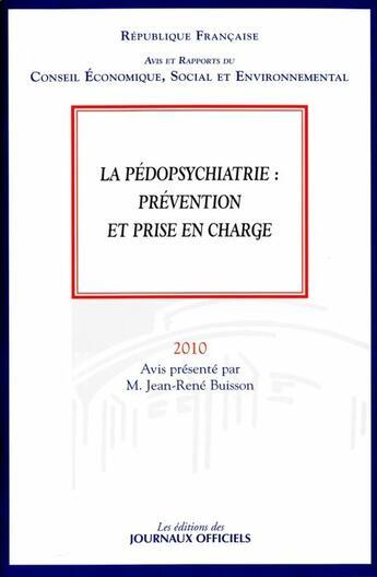 Couverture du livre « La pédopsychiatrie : prévention et prise en charge (édition 2010) » de Jean-Rene Buisson aux éditions Documentation Francaise