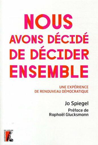 Couverture du livre « Nous avons décidé de décider ensemble ; réponses d'une ville à l'urgence démocratique » de Jo Spiegel aux éditions Editions De L'atelier