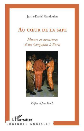 Couverture du livre « Au coeur de la sape: moeurs et aventures des Congolais à Paris » de Justin-Daniel Gandoulou aux éditions L'harmattan