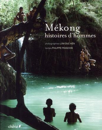 Couverture du livre « Mékong ; histoires d'hommes » de Philippe Franchini aux éditions Chene