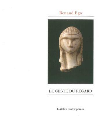 Couverture du livre « Le geste du regard » de Renaud Ego aux éditions Atelier Contemporain