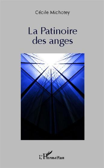 Couverture du livre « La patinoire des anges » de Cecile Michotey aux éditions L'harmattan
