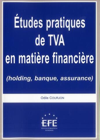 Couverture du livre « Études pratiques de TVA en matière financière ; holding, banque, assurance » de Odile Courjon aux éditions Formation Entreprise Editions