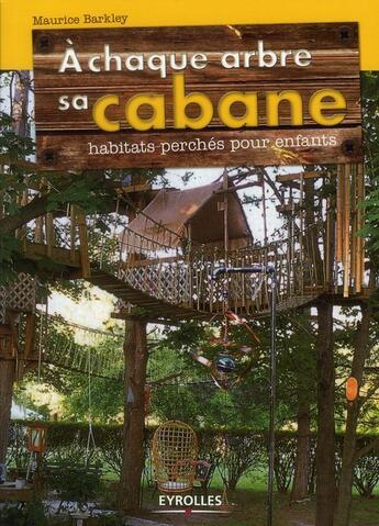 Couverture du livre « à chaque arbre sa cabane ; habitats perchés pour enfants » de Maurice Barkley aux éditions Eyrolles