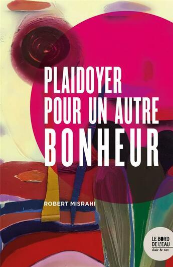 Couverture du livre « Plaidoyer pour un autre bonheur » de Robert Misrahi aux éditions Bord De L'eau