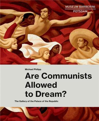 Couverture du livre « Are communists allowed to dream? the gallery of the Palace of the Republic » de Collectif et Michael Philipp aux éditions Prestel