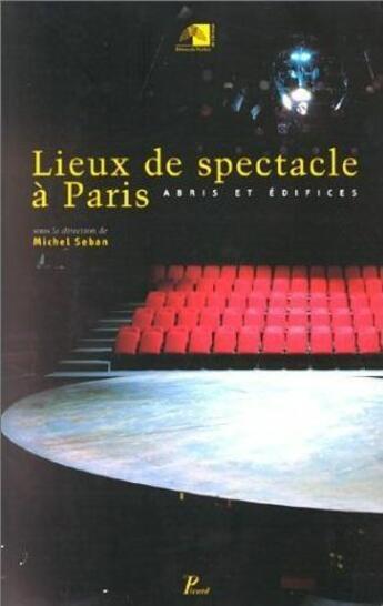 Couverture du livre « Lieux de spectacle a paris. abris et edifices. » de Seban Michel aux éditions Picard