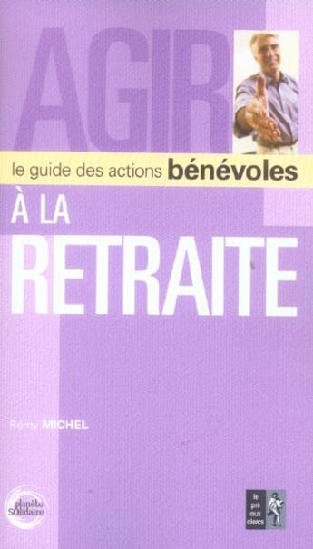 Couverture du livre « Agir A La Retraite » de Remy Michel aux éditions Pre Aux Clercs