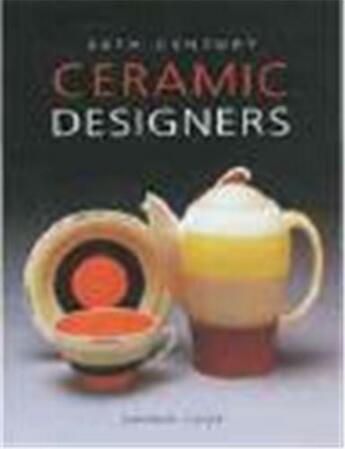 Couverture du livre « 20th Century Ceramic Designers In Britain /Anglais » de Andrew Casey aux éditions Antique Collector's Club