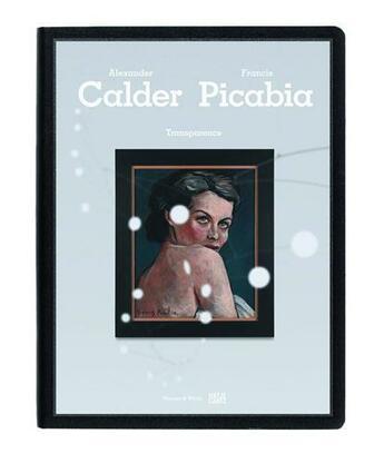 Couverture du livre « Calder / picabia transparence » de Baker George aux éditions Hatje Cantz