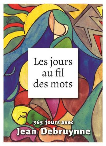 Couverture du livre « Les jours au fil des mots ; 365 jours avec Jean Debruyne » de Jean Debruyne aux éditions Presses D'ile De France