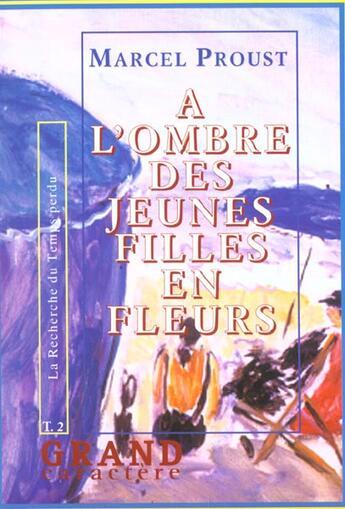 Couverture du livre « A L'Ombre Des Jeunes Filles En Fleurs T.2 » de Marcel Proust aux éditions Grand Caractere