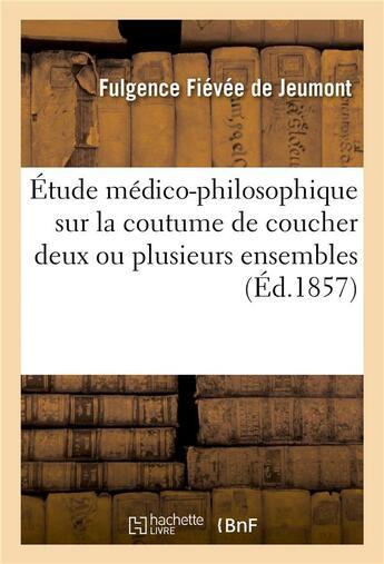 Couverture du livre « Etude medico-philosophique sur la coutume de coucher deux ou plusieurs ensemble » de Fievee De Jeumont F. aux éditions Hachette Bnf